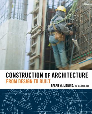 Construction of Architecture: From Design to Built 9780471783558