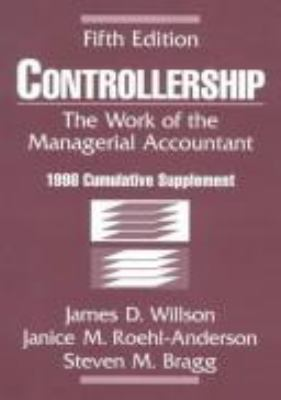 Controllership, 1998 Cumulative Supplement: The Work of the Managerial Accountant 9780471297932