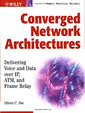 Converged Network Architectures: Delivering Voice and Data Over IP, ATM, and Frame Relay 9780471202509