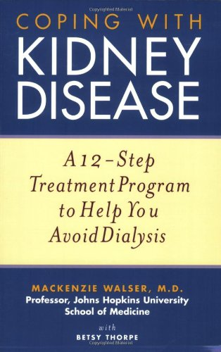 Coping with Kidney Disease: A 12-Step Treatment Program to Help You Avoid Dialysis 9780471274230