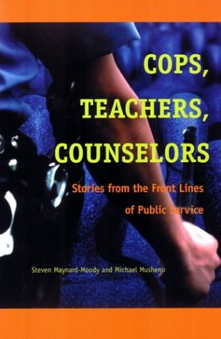 Cops, Teachers, Counselors: Stories from the Front Lines of Public Service 9780472098323