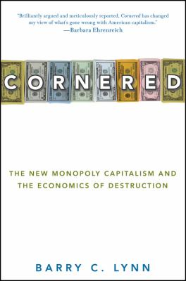 Cornered: The New Monopoly Capitalism and the Economics of Destruction 9780470186381