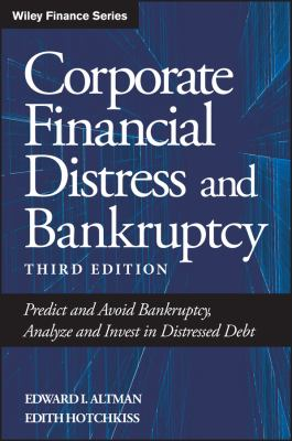 Corporate Financial Distress and Bankruptcy: Predict and Avoid Bankruptcy, Analyze and Invest in Distressed Debt 9780471691891
