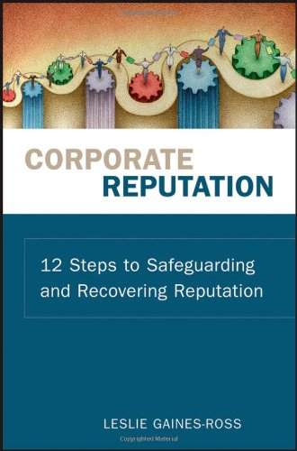 Corporate Reputation: 12 Steps to Safeguarding and Recovering Reputation 9780470171509
