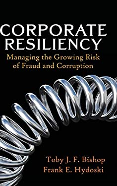 Corporate Resiliency: Managing the Growing Risk of Fraud and Corruption 9780470405178