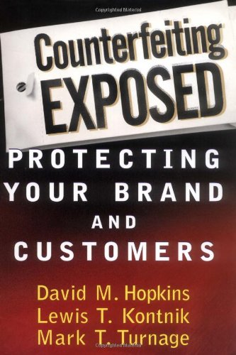 Counterfeiting Exposed: Protecting Your Brand and Customers 9780471269908