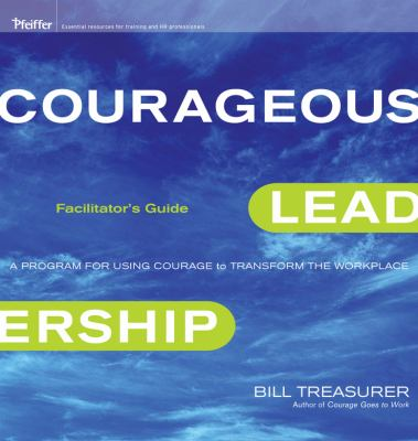 Courageous Leadership Facilitator's Guide: A Program for Using Courage to Transform the Workplace [With Flash Drive, Workshop Handouts, Card Sort Card 9780470567968