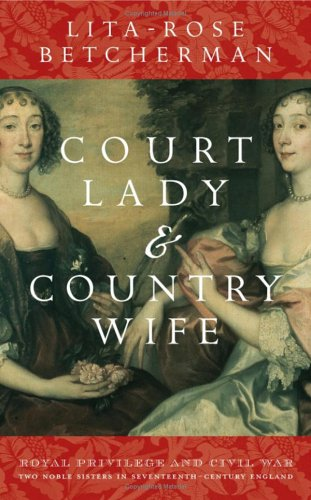 Court Lady and Country Wife: Two Noble Sisters in Seventeenth-Century England 9780470015407