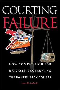 Courting Failure: How Competition for Big Cases Is Corrupting the Bankruptcy Courts 9780472114863