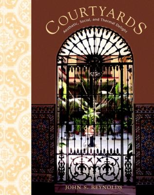 Courtyards: Aesthetic, Social, and Thermal Delight 9780471398844