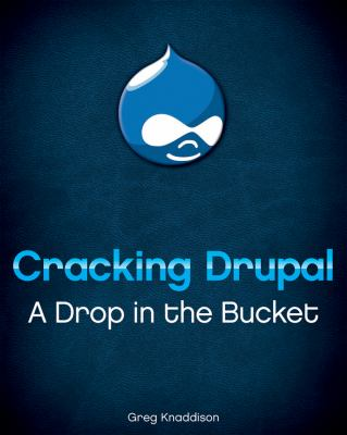 Cracking Drupal: A Drop in the Bucket 9780470429037