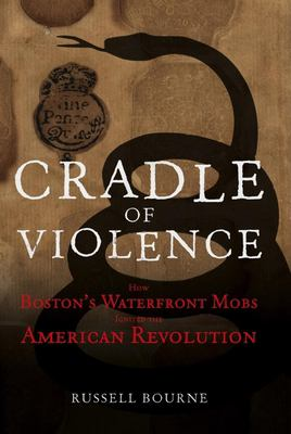 Cradle of Violence: How Boston's Waterfront Mobs Ignited the American Revolution 9780471675518