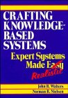 Crafting Knowledge-Based Systems: Expert Systems Made Realistic 9780471624806