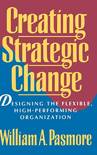 Creating Strategic Change: Designing the Flexible, High-Performing Organization 9780471597292