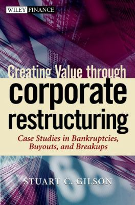 Creating Value Through Corporate Restructuring: Case Studies in Bankruptcies, Buyouts, and Breakups 9780471405597