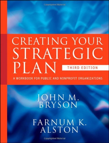 Creating Your Strategic Plan: A Workbook for Public and Nonprofit Organizations 9780470405352