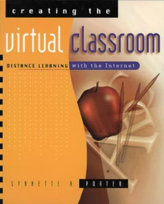 Creating the Virtual Classroom: Distance Learning with the Internet 9780471178309
