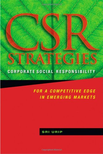 CSR Strategies: Corporate Social Responsibility for a Competitive Edge in Emerging Markets 9780470825204