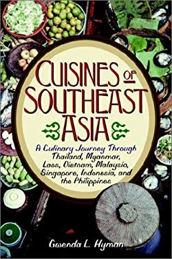 Cuisines of Southeast Asia: A Culinary Journey Through Thailand, Myanmar, Laos, Vietnam, Malaysia, Singapore, Indonesia, and the 9780471582496