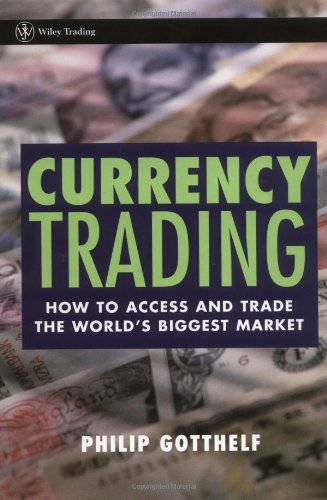 Currency Trading: How to Access and Trade the World's Biggest Market 9780471215547