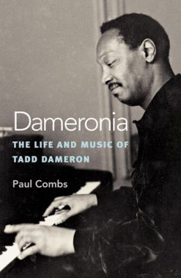Dameronia: The Life and Music of Tadd Dameron 9780472114139