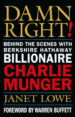 Damn Right!: Behind the Scenes with Berkshire Hathaway Billionaire Charlie Munger 9780471244738