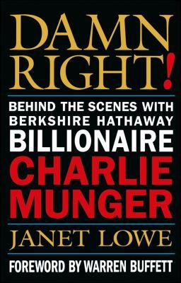 Damn Right! : Behind the Scenes with Berkshire Hathaway Billionaire Charlie Munger