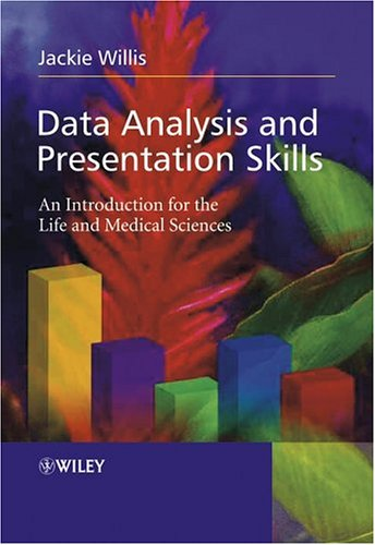 Data Analysis and Presentation Skills: An Introduction for the Life and Medical Sciences 9780470852743