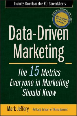 Data-Driven Marketing: The 15 Metrics Everyone in Marketing Should Know 9780470504543