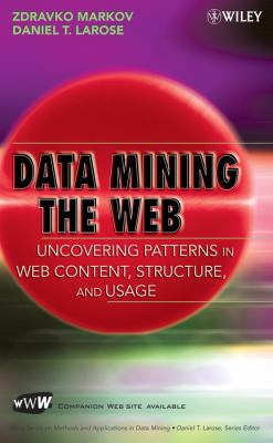 Data Mining the Web: Uncovering Patterns in Web Content, Structure, and Usage 9780471666554