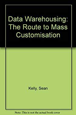Data Warehousing: The Route to Mass Communication 9780471950820