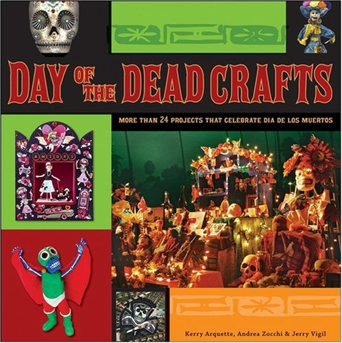 Day of the Dead Crafts: More Than 24 Projects That Celebrate Dia de Los Muertos 9780470258293
