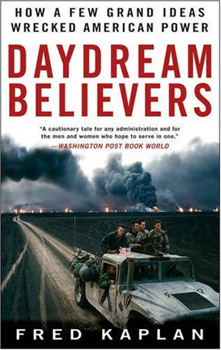 Daydream Believers: How a Few Grand Ideas Wrecked American Power 9780470422816
