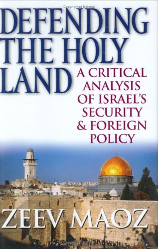 Defending the Holy Land: A Critical Analysis of Israel's Security & Foreign Policy 9780472115402