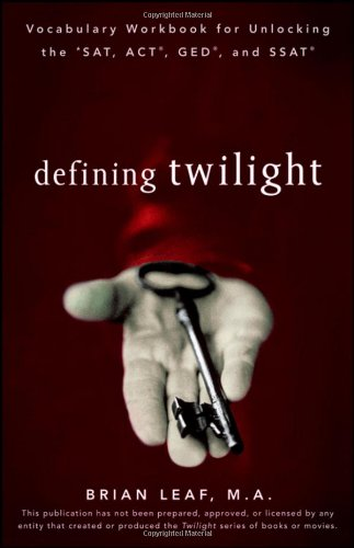 Defining Twilight: Vocabulary Workbook for Unlocking the SAT, ACT, GED, and SSAT 9780470507438