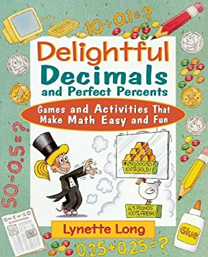 Delightful Decimals and Perfect Percents: Games and Activities That Make Math Easy and Fun 9780471210580