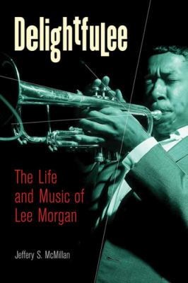 Delightfulee: The Life and Music of Lee Morgan 9780472032815