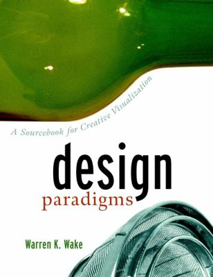 Design Paradigms: A Sourcebook for Creative Visualization 9780471299769