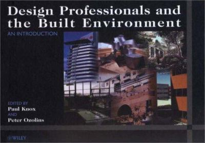 Design Professionals and the Built Environment: An Introduction 9780471985150