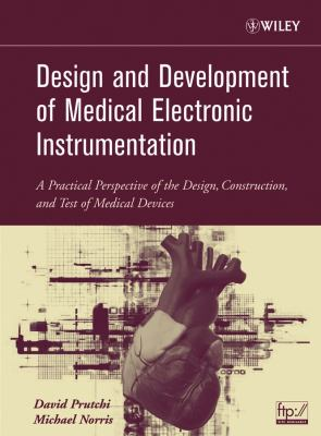 Design and Development of Medical Electronic Instrumentation: A Practical Perspective of the Design, Construction, and Test of Medical Devices 9780471676232