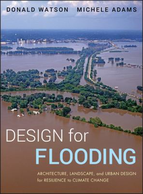 Design for Flooding: Architecture, Landscape, and Urban Design for Resilience to Flooding and Climate Change 9780470475645