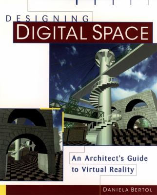 Designing Digital Space: An Architect's Guide to Virtual Reality 9780471146629
