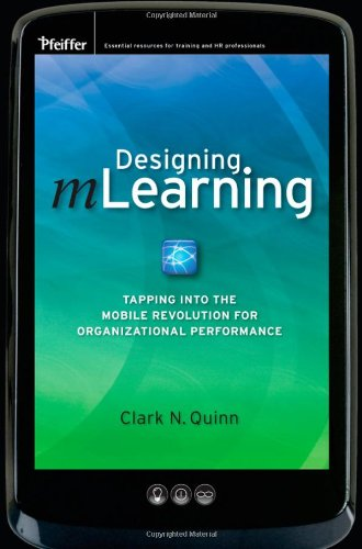 Designing mLearning: Tapping Into the Mobile Revolution for Organizational Performance 9780470604489