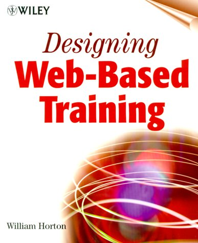 Designing Web-Based Training: How to Teach Anyone Anything Anywhere Anytime 9780471356141