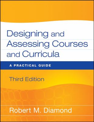 Designing and Assessing Courses and Curricula: A Practical Guide 9780470261347