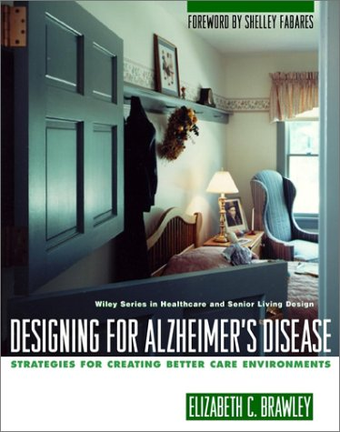 Designing for Alzheimer's Disease: Strategies for Creating Better Care Environments 9780471139201