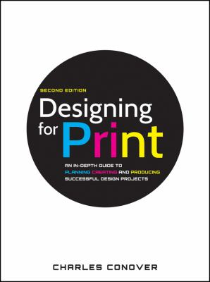 Designing for Print: An In-Depth Guide to Planning, Creating, and Producing Successful Design Projects 9780470905975