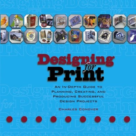 Designing for Print: An In-Depth Guide to Planning, Creating, and Producing Successful Design Projects 9780471237235