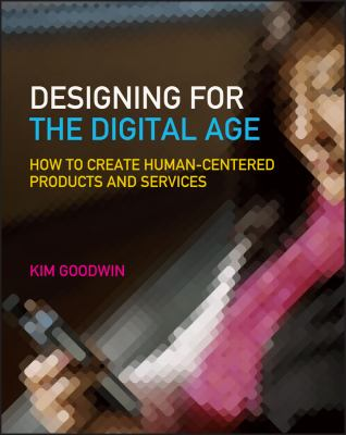 Designing for the Digital Age: How to Create Human-Centered Products and Services 9780470229101