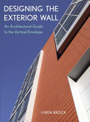 Designing the Exterior Wall: An Architectural Guide to the Vertical Envelope 9780471451914